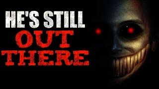 """""""He's Still Out There..."""" Creepypasta"""