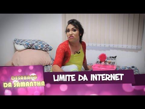 DESABAFO DA SAMANTHA - LIMITE DA INTERNET (DIGA NÃO)