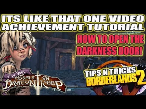 How To Open The Darkness Door! Its Like That One Video Achievement Guide (Tiny Tina DLC BL2)