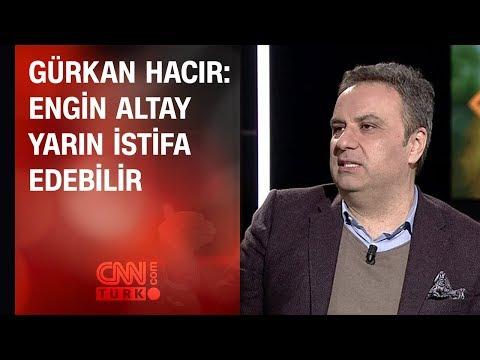 Gürkan Hacır: Engin Altay yarın istifa edebilir
