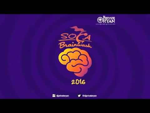 DJ Private Ryan Presents Soca Brainwash 2016 [Trinidad Carnival 2016 Soca Mix]