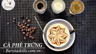 Bài 19 [ BARISTA SKILLS ] Học các làm cafe trứng ngon đúng điệu (VietNamese   Egg Coffee)