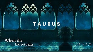 TAURUS: When the Ex returns . . . 1/18 - 2/1