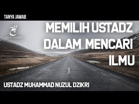 Tanya Jawab : Memilih Ustadz Dalam Mencari Ilmu - Ustadz Muhammad Nuzul Dzikri