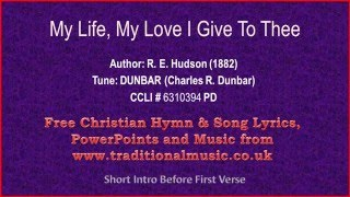 My Life My Love I Give To Thee - Hymn Lyrics & Music