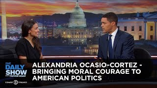 Alexandria Ocasio-Cortez - Bringing Moral Courage to American Politics | The Daily Show