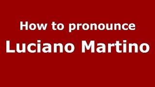 How to pronounce Luciano Martino (Italian/Italy) - PronounceNames.com