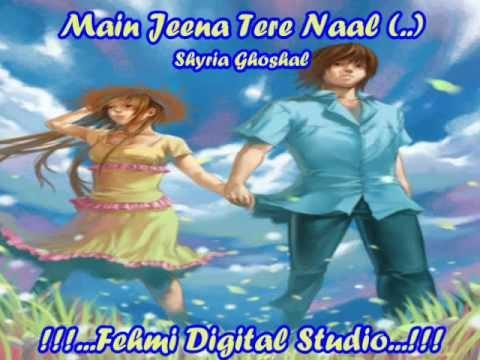 Fehmi Digital Studio....mAiN jEeNa tErE nAaL...Shyria Ghoshal...