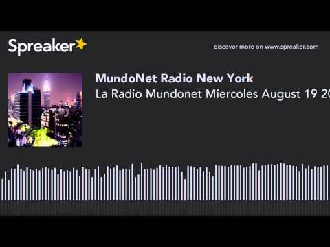 La Radio Mundonet Miercoles August 19 2015 (part 1 of 12)
