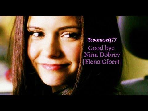 ♡Goodbye Nina Dobrev ||Elena Gilbert||♡ :'(