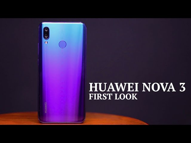 Huawei Nova 3 First Look | Huawei Nova 3 Price & Specifications