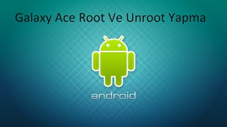 Samsung Galaxy Ace s5830i Root Ve Unroot Yapma