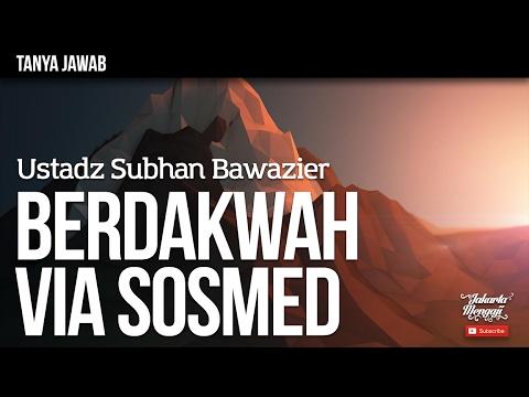 Tanya Jawab : Berdakwah Via Sosmed - Ustadz Subhan Bawazier