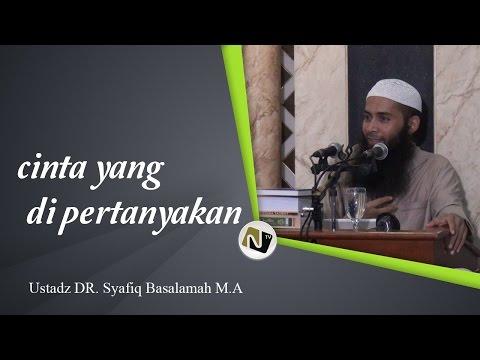 Ustadz DR. Syafiq Basalamah M.A - Cinta Yang Di Pertanyakan