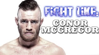 How To Fight Like Conor McGregor: 3 Signature Moves