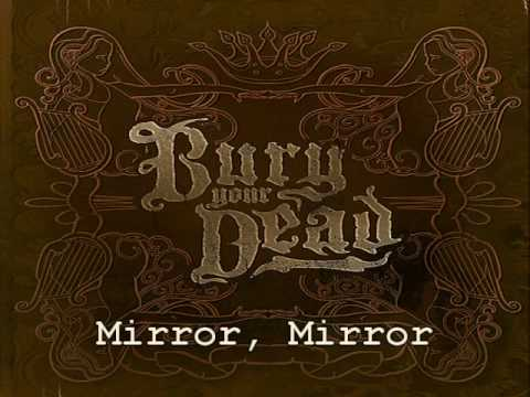 Mirror mirror songtext von bury your dead lyrics for Mirror mirror lyrics