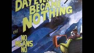 Watch Nomeansno The Day Everything Became Nothing video