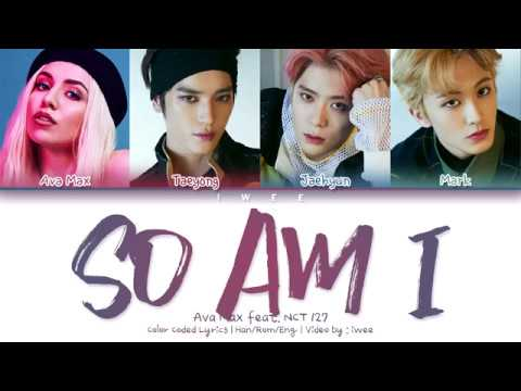 Ava Max Feat. NCT 127 (엔시티 127) - So Am I (Han|Rom|Eng) Color Coded Lyrics/한국어 가사