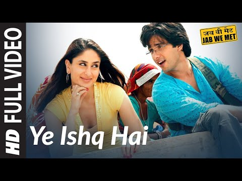 Yeh Ishq Hai Full Song Jab We Met | Kareena Kapoor Shahid Kapoor...