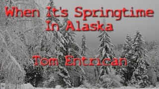 When It's Springtime In Alaska. Tom Entrican. Original by Johnny Horton