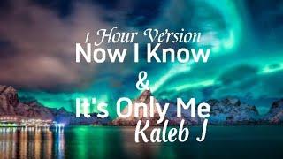 Download lagu Kaleb J -《Now I Know》《It's Only You》1 Hour / 1 jam nonstop tanpa iklan viral song tiktok