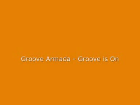 Groove Armada - Groove is On