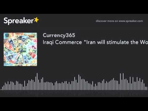 "Iraqi Commerce ""Iran will stimulate the World Economy"""