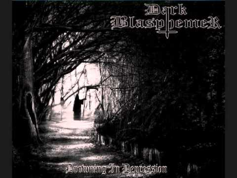 Dark Blasphemer - Drowning In Depression
