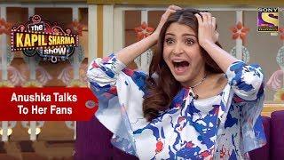 Anushka Talks To Her Fans - The Kapil Sharma Show
