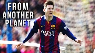 Lionel Messi ● From Another Planet 2015 | HD