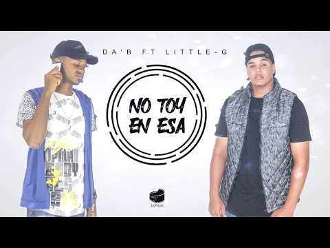 Little-G Ft Da'B - No toy en esa (Official Audio)