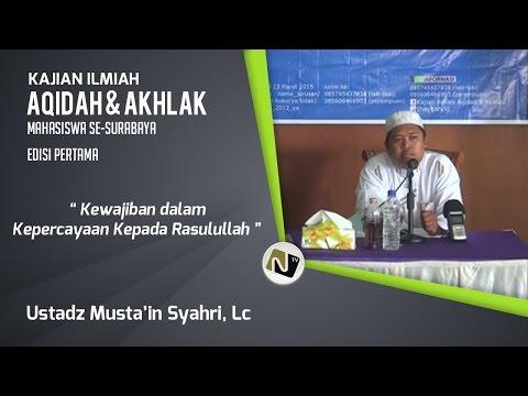 Ustadz Musta'in Syahri, Lc - Kewajiban Dalam Kepercayaan Kepada Rasulullah