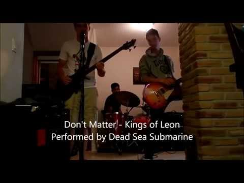 Dont Matter - Kings of Leon (Cover by Dead Sea Submarine)