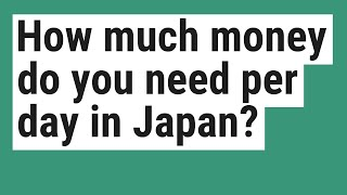 How much money do you need per day in Japan?