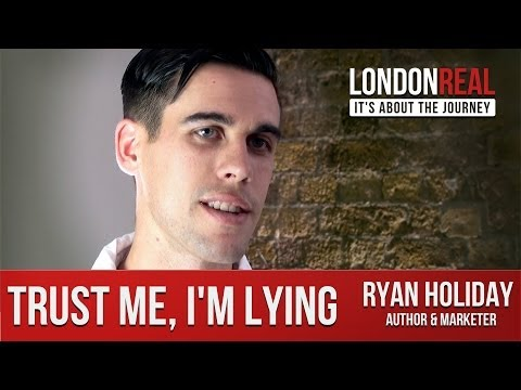 Ryan Holiday - Trust Me, I'm Lying | London Real