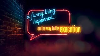 A Funny Thing Happened On The Way To The Execution