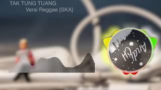 Tak Tung Tuang - Versi Reggae SKA Enak Didengar