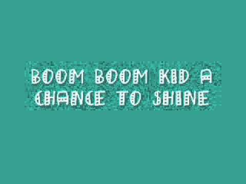 Boom Boom Kid - A Chance To Shine