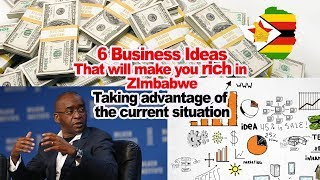6 Business Ideas That will Make you rich in Zimbabwe. TAKING ADVANTAGE OF THE CURRENT SITUATION