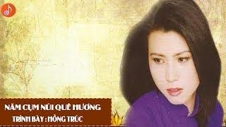 Năm Cụm Núi Quê Hương - Hồng Trúc
