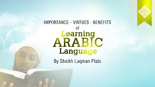 Importance, Virtues, Benefits of Learning Arabic Language - Luqman Plato