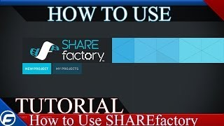How to use SHAREfactory on PS4