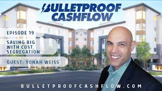 Saving Big Money With Cost Segregation, with Yonah Weiss | Bulletproof Cashflow Podcast #19