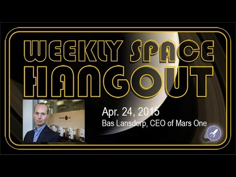 Weekly Space Hangout - April 24, 2015: Bas Lansdorp, CEO of Mars One