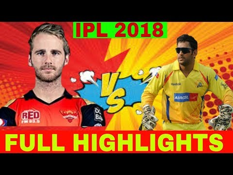 Ipl 2018 QUALIFIER 1 Match 57 SRH VS CSK full highlights , playback:the highlight show