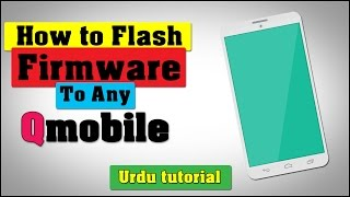 How to flash / firmware any Qmobile ? | Urdu | Full step-by-step | software | 2016 |