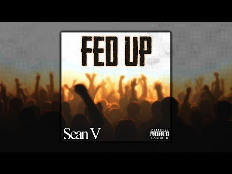 Sean V - Fed Up (Prod : Milan)