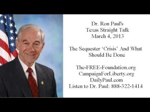 Ron Paul's Texas Straight Talk 3/4/13: The Sequester 'Crisis' And What Should Be Done