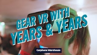 Samsung Gear VR with Years & Years