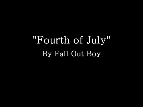 Fourth of July - Fall Out Boy (Lyrics)